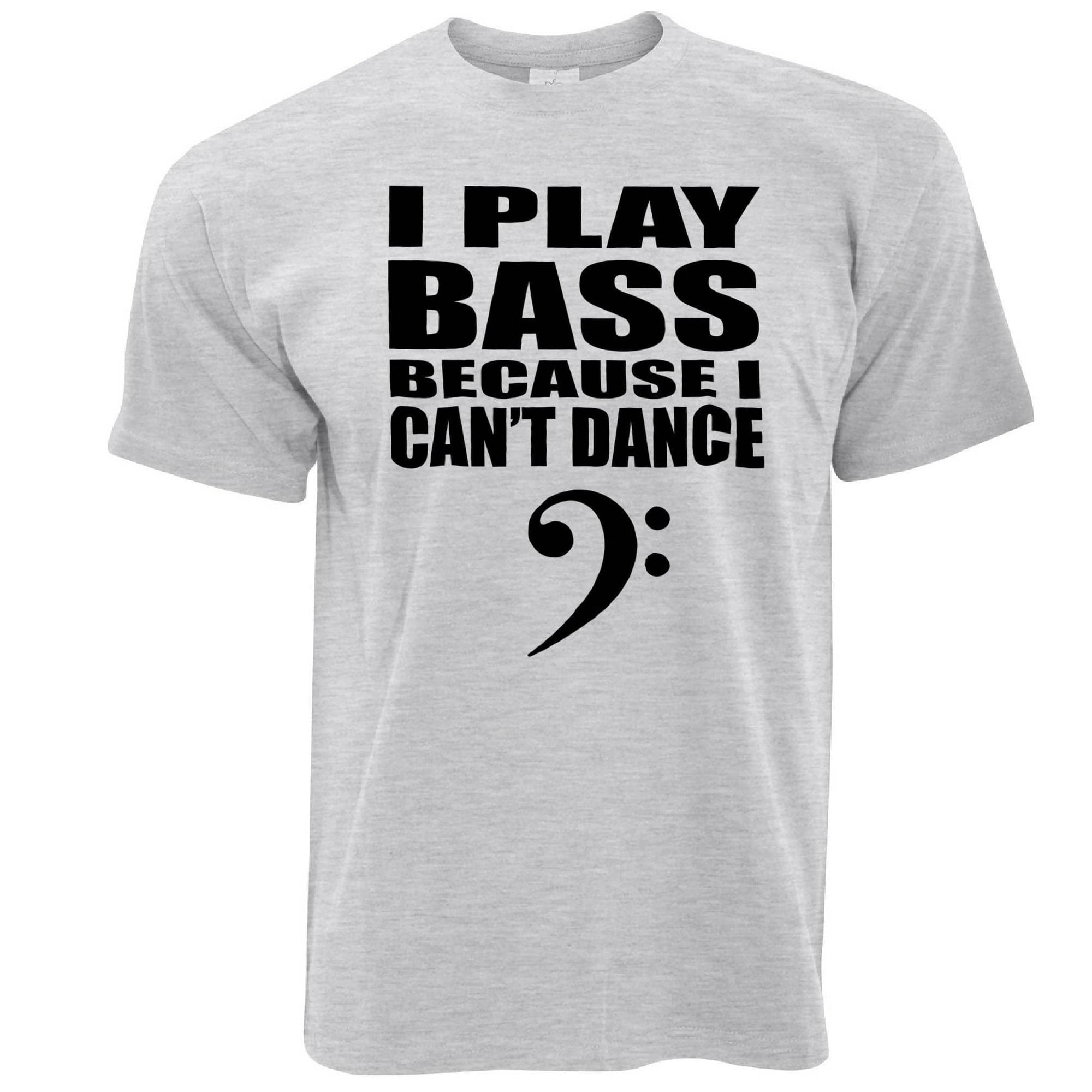Novelty Music T Shirt I Play Bass Because Can't Dance