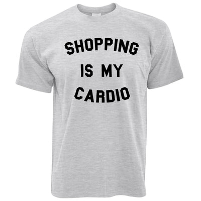 Novelty T Shirt Shopping Is My Cardio Slogan