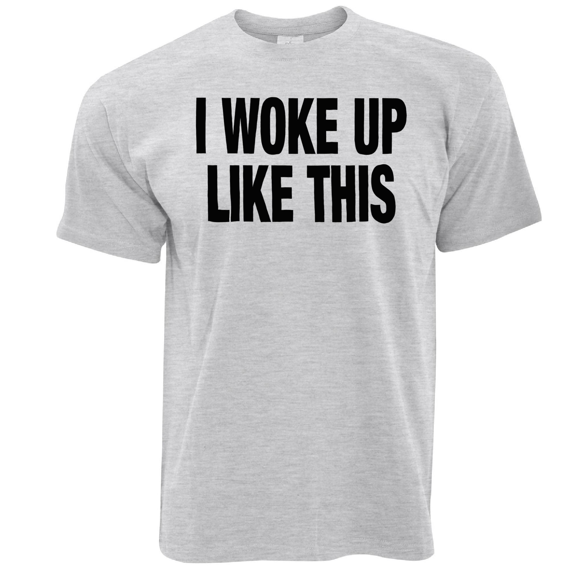 Vanity T Shirt I Woke Up Like This Slogan