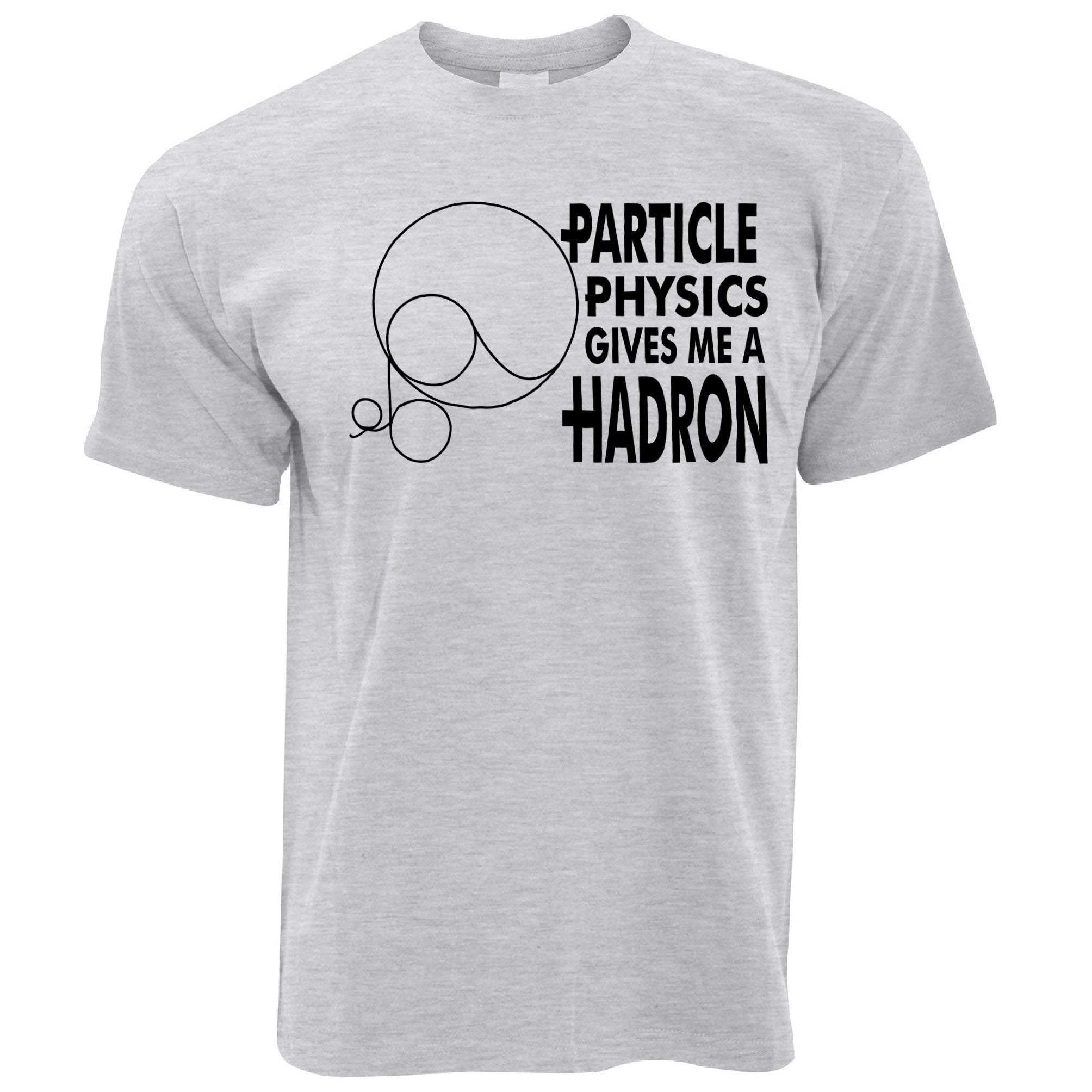 Rude Nerdy T Shirt Particle Physics Gives Me A Hadron