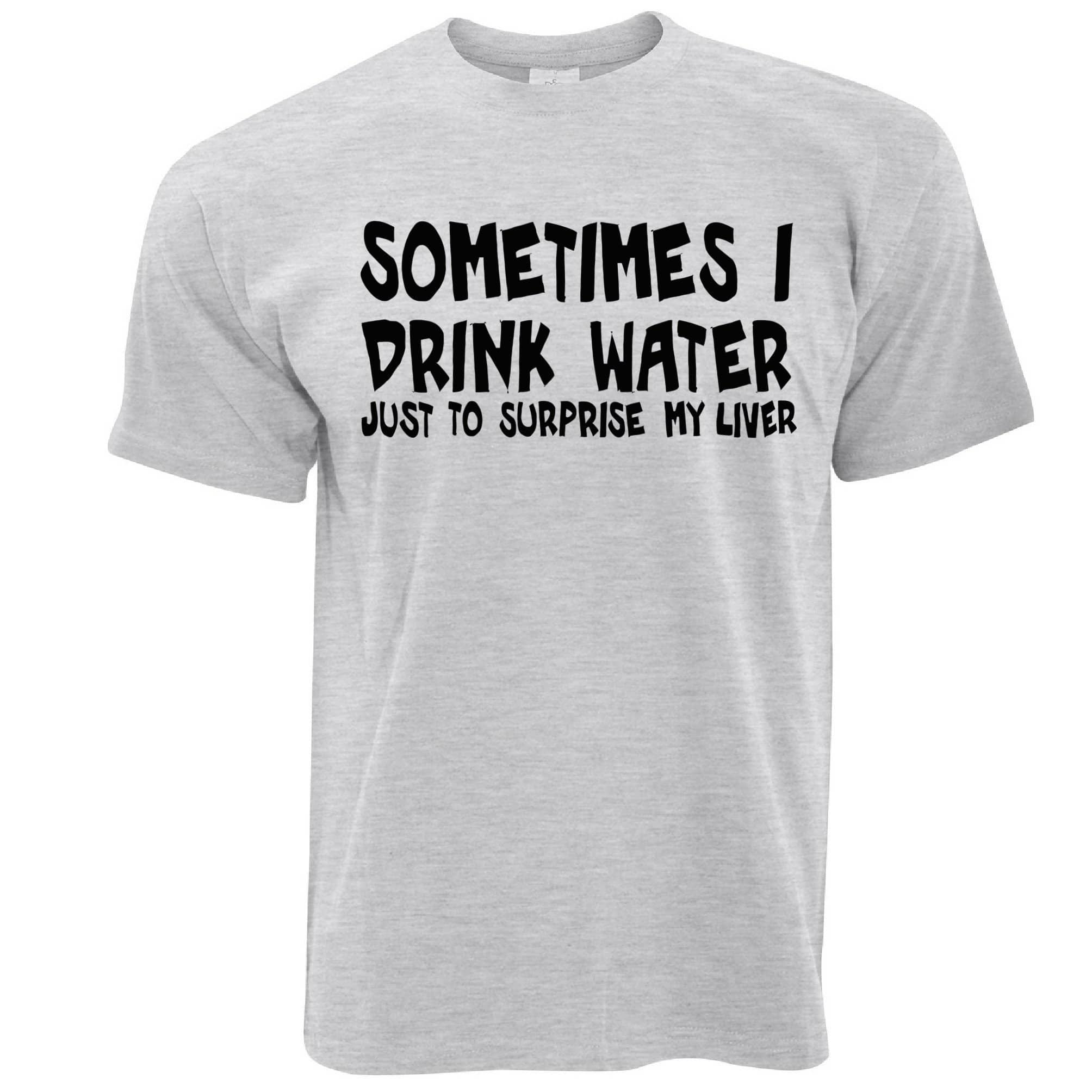 Funny Drinking T Shirt Sometimes I Drink Water