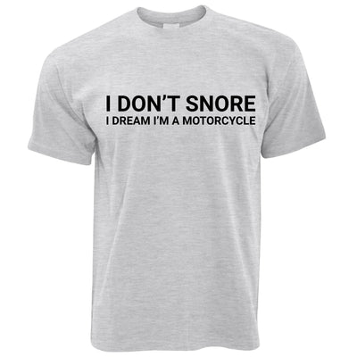 Mens Biking T Shirt I Don't Snore I Dream I'm a Motorcycle Tee