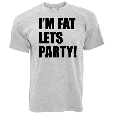 Novelty T Shirt I'm Fat, Let's Party Slogan