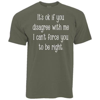 Mens I Can't Force You To Be Right Funny T Shirt Tee