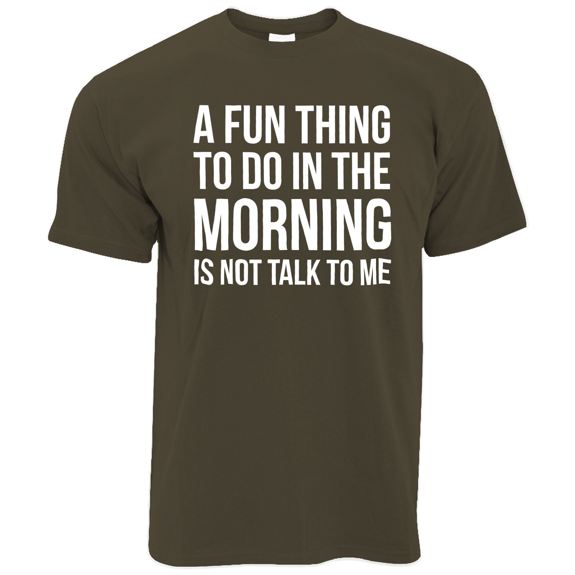 Novelty T Shirt A Fun Thing To Do Is Not Talk To Me