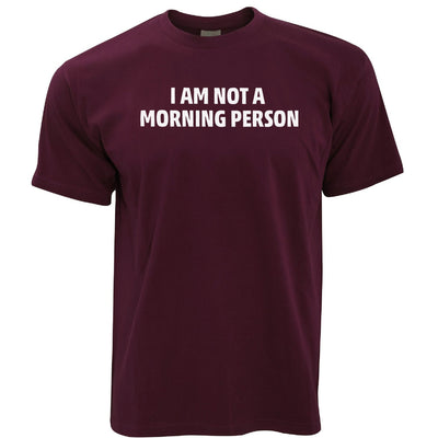 Novelty Slogan T Shirt I Am Not A Morning Person