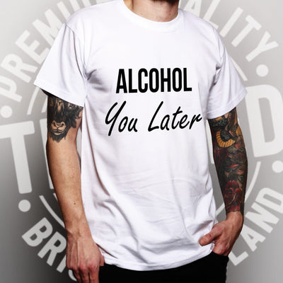 Novelty T Shirt Alcohol You Later Pun I'll Call
