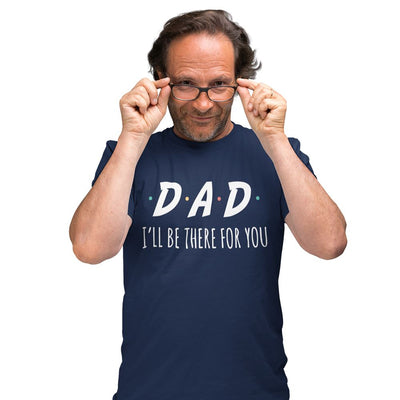Mens Funny Slogan T Shirt I'll Be There For You Sitcom DAD Tee