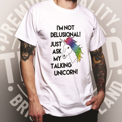 Novelty T Shirt I'm Not Delusional! Ask My Unicorn!