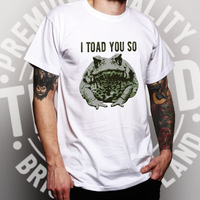 Novelty Pun T Shirt I Told You So Toad Joke