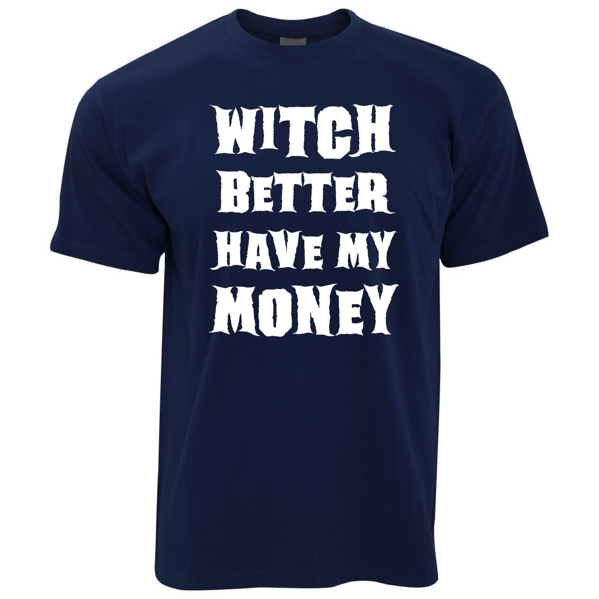 Halloween T Shirt Witch Better Have My Money