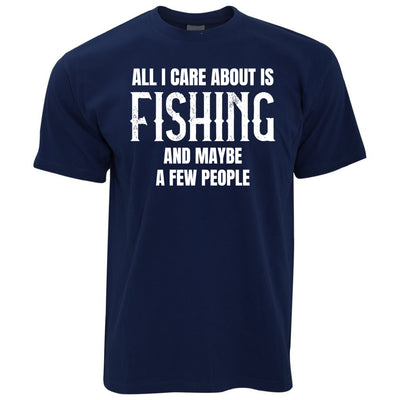 Novelty T Shirt All I Care About Is Fishing