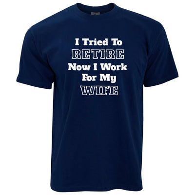 I Tried to Retire Now I Work For My Wife T-Shirt