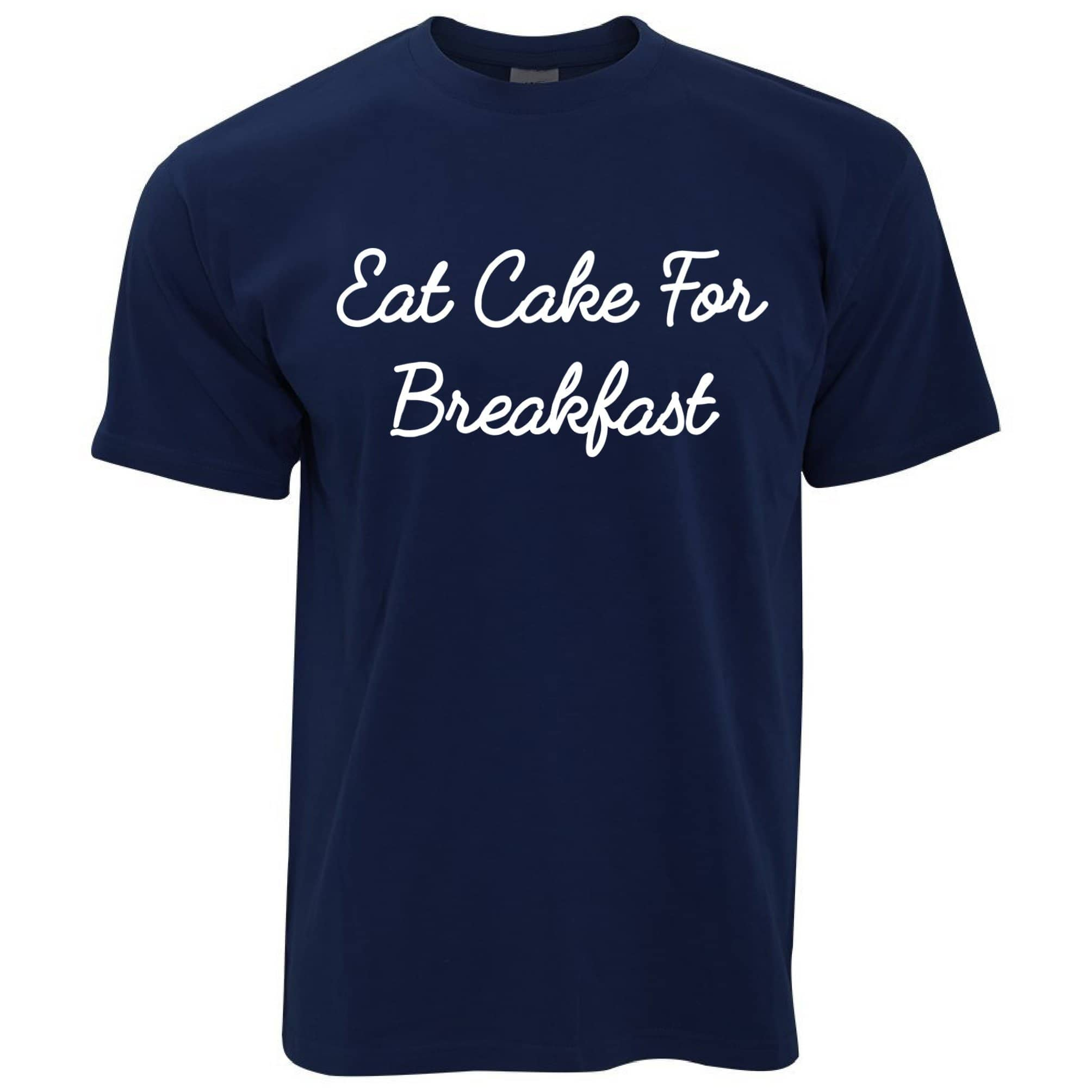 Novelty Lazy T Shirt Eat Cake For Breakfast Slogan