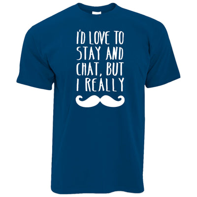 Novelty T Shirt Love To Stay And Chat But I Moustache