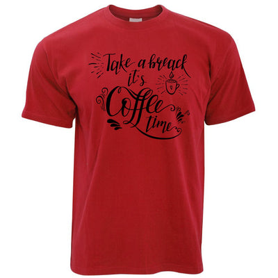 Novelty Slogan T Shirt Take A Break It's Coffee Time