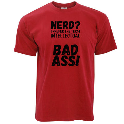 Nerd T Shirt I Prefer The Term Intellectual Bad Ass!