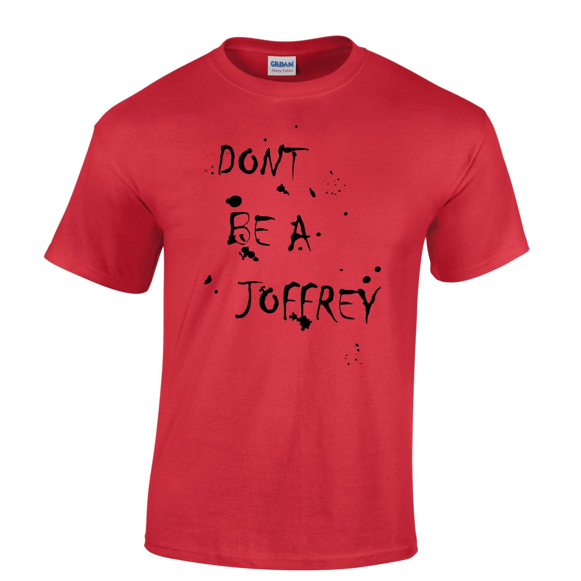 Don't Be a Joffrey Funny Mens T-Shirt