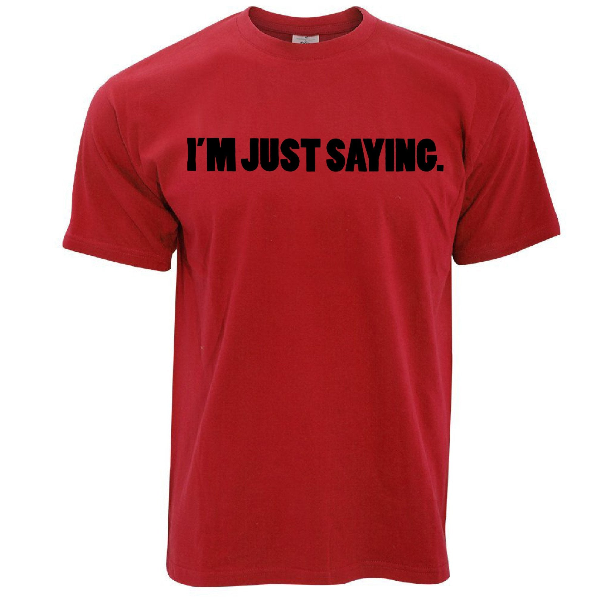 Novelty T Shirt I'm Just Saying Slogan