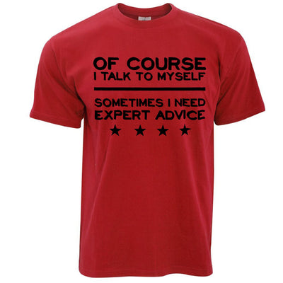 Funny T Shirt Of Course I Talk To Myself, I Need Expert Advice