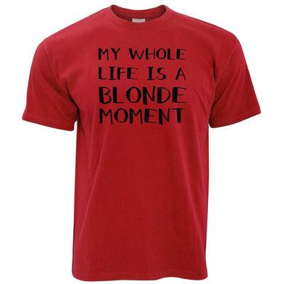 Novelty T Shirt My Whole Life Is A Blonde Moment Joke