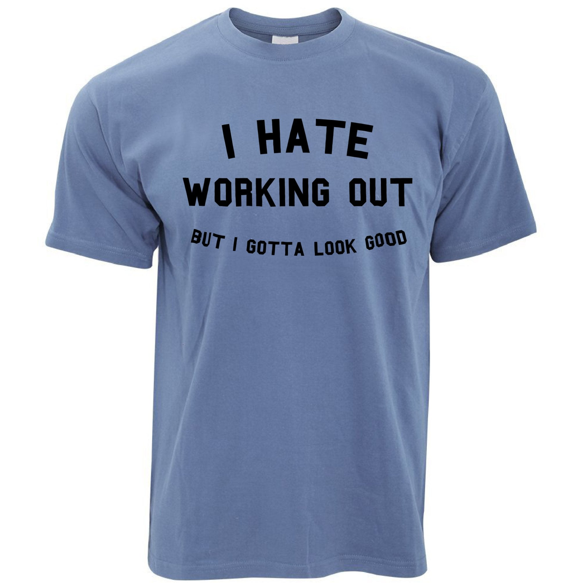 Gym T Shirt I Hate Working Out, But Gotta Look Good