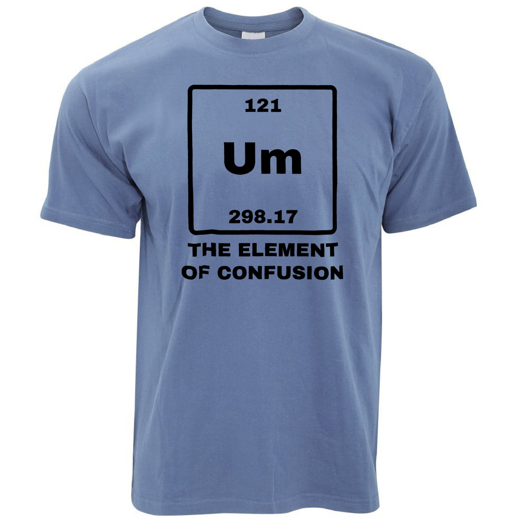 0eebbd34 Funny Science T Shirt Um The Element Of Confusion