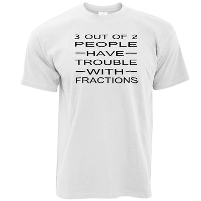 Novelty Math T Shirt 3 Out Of 2 People Fractions Joke