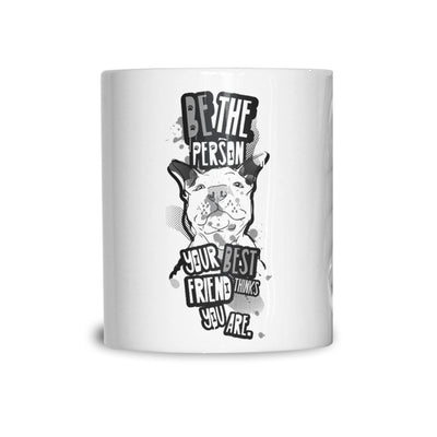 Pet Mug Be Who Your Best Friend Thinks You Are Coffee Tea Cup