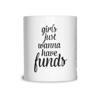 Novelty Mug Girls Just Wanna Have Funds Pun Coffee Tea Cup
