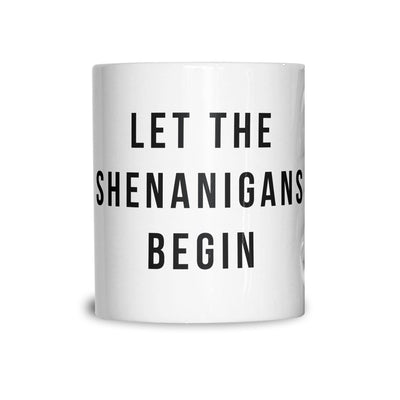 Novelty Mug Let The Shenanigans Begin Slogan Coffee Tea Cup