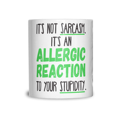 Novelty Mug Not Sarcasm Its An Allergic Reaction Coffee Tea Cup