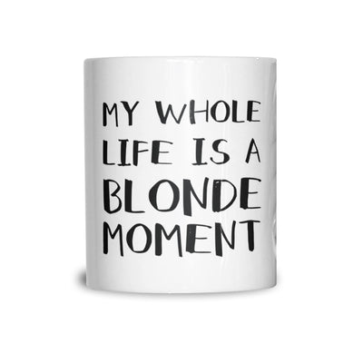 Novelty Mug My Whole Life Is A Blonde Moment Joke Coffee Tea Cup