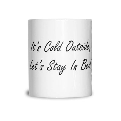 Christmas Tea Cup Mug It's Cold Outside Let's Stay In Bed