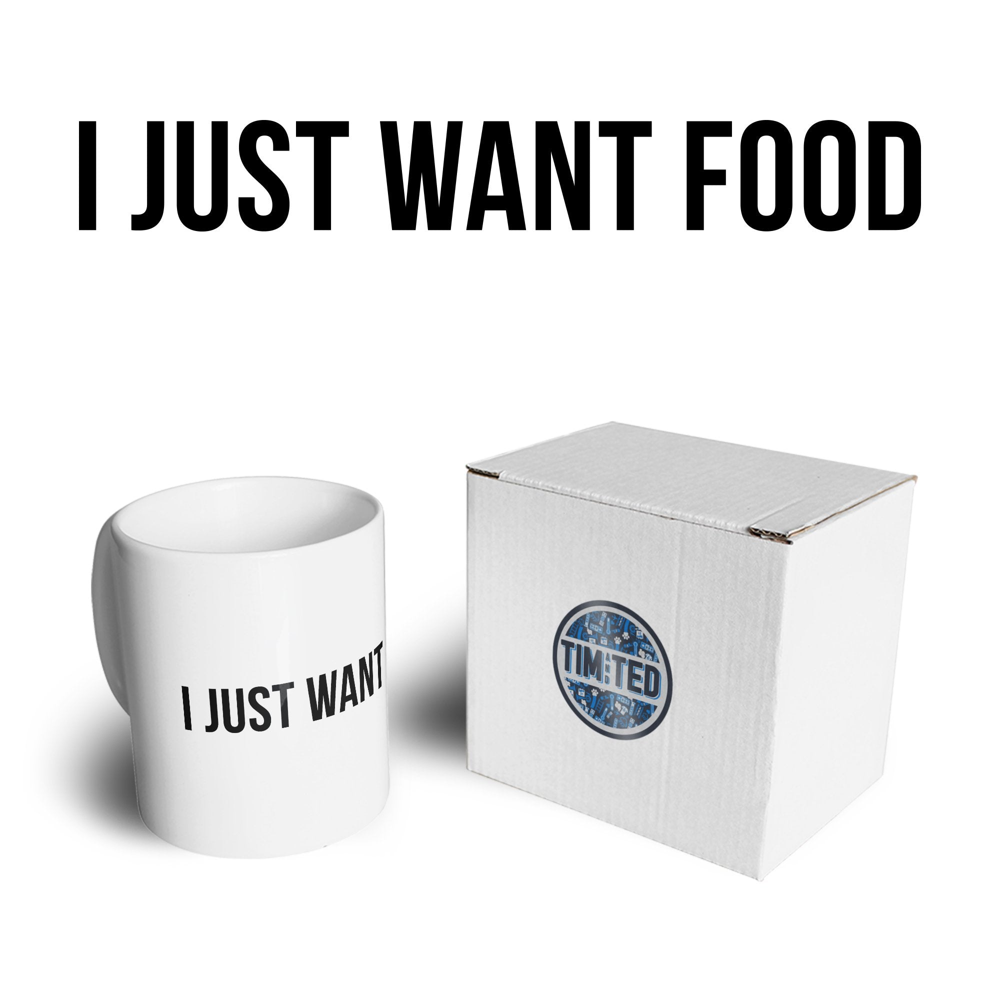 Novelty Mug I Just Want Food Slogan Coffee Tea Cup