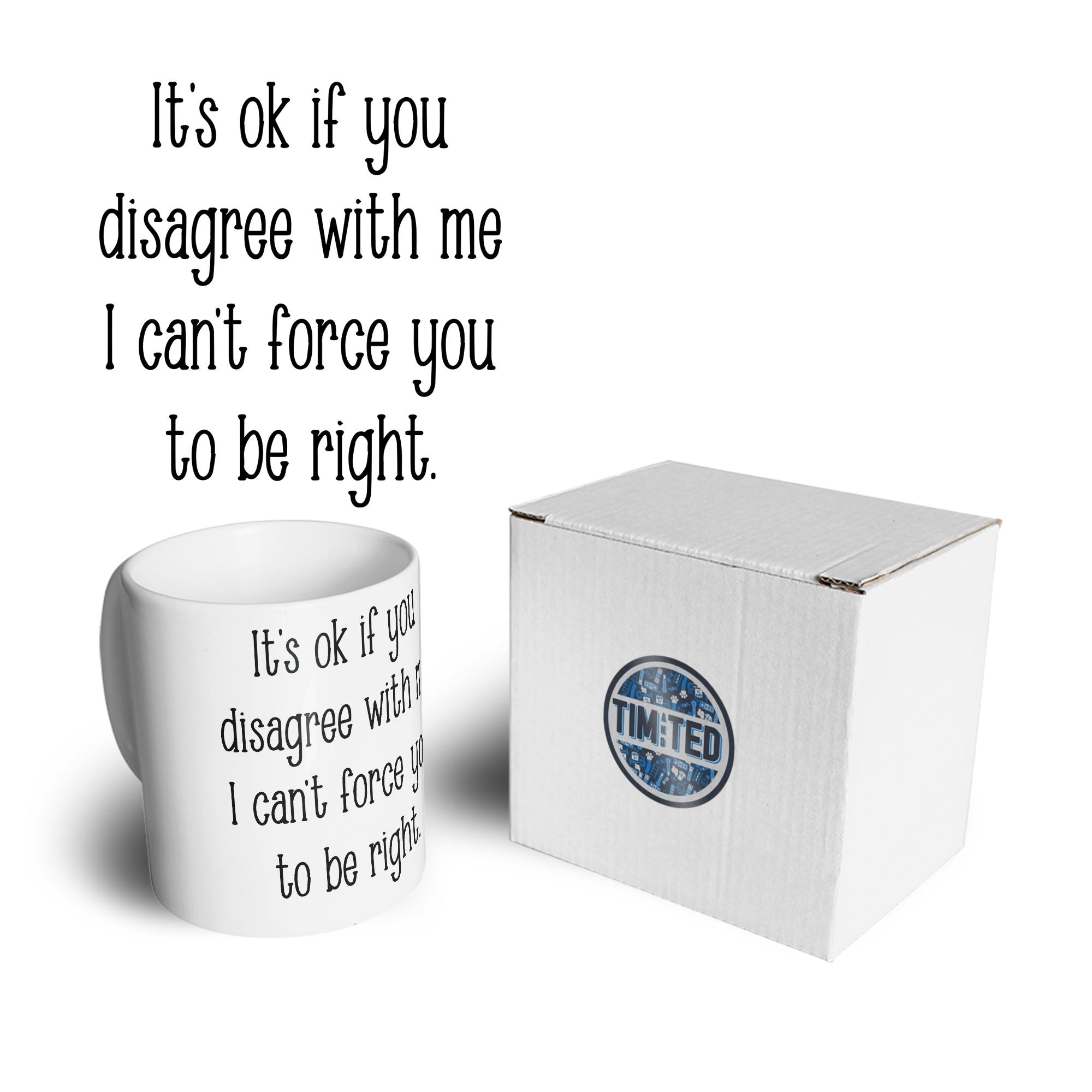 I Can't Force You To Be Right Funny Mug Coffee Tea Cup