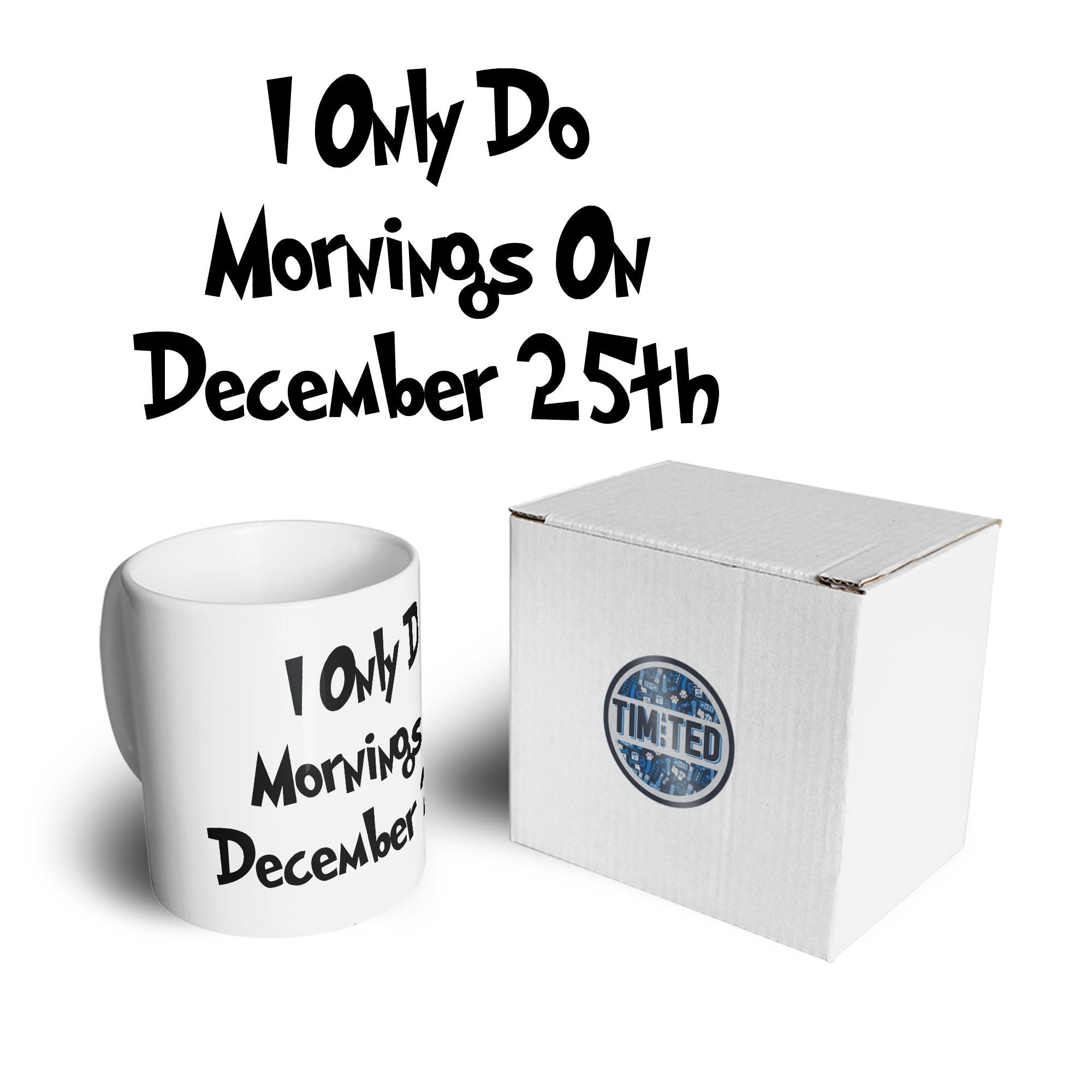 Joke Mug I Only Do Mornings On December 25th Coffee Tea Cup