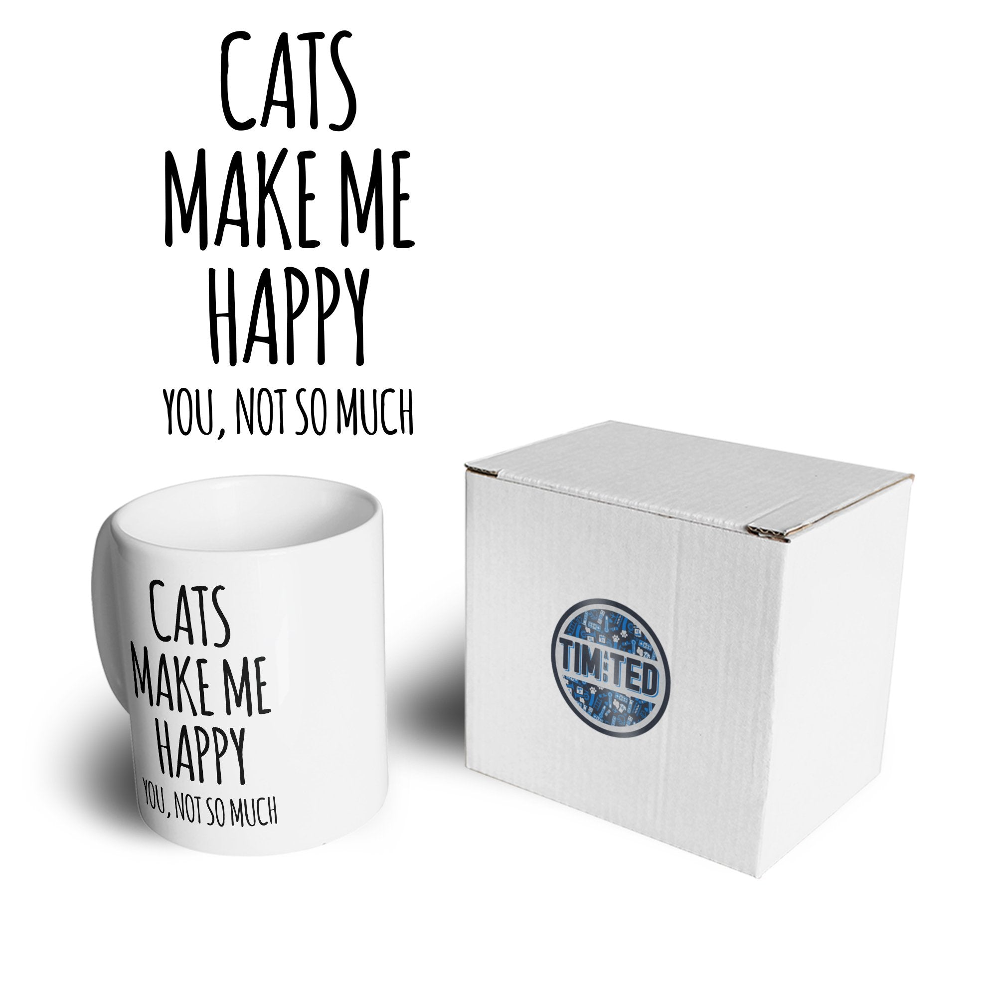 Novelty Mug Cats Make Me Happy, You, Not So Much Coffee Tea Cup