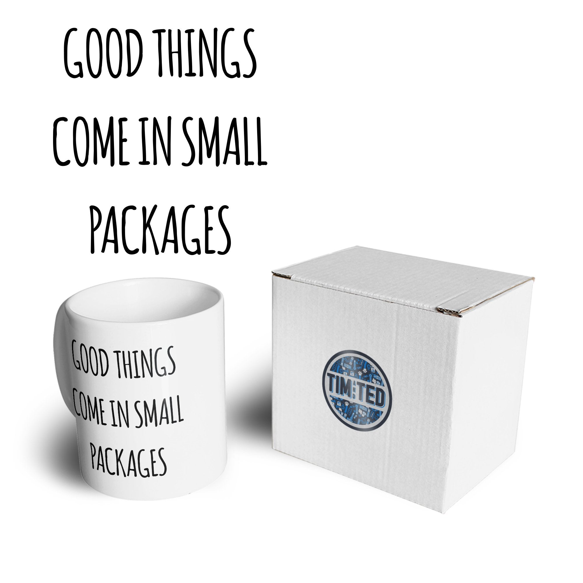 Height Joke Mug Good Things Come In Small Packages Coffee Tea Cup
