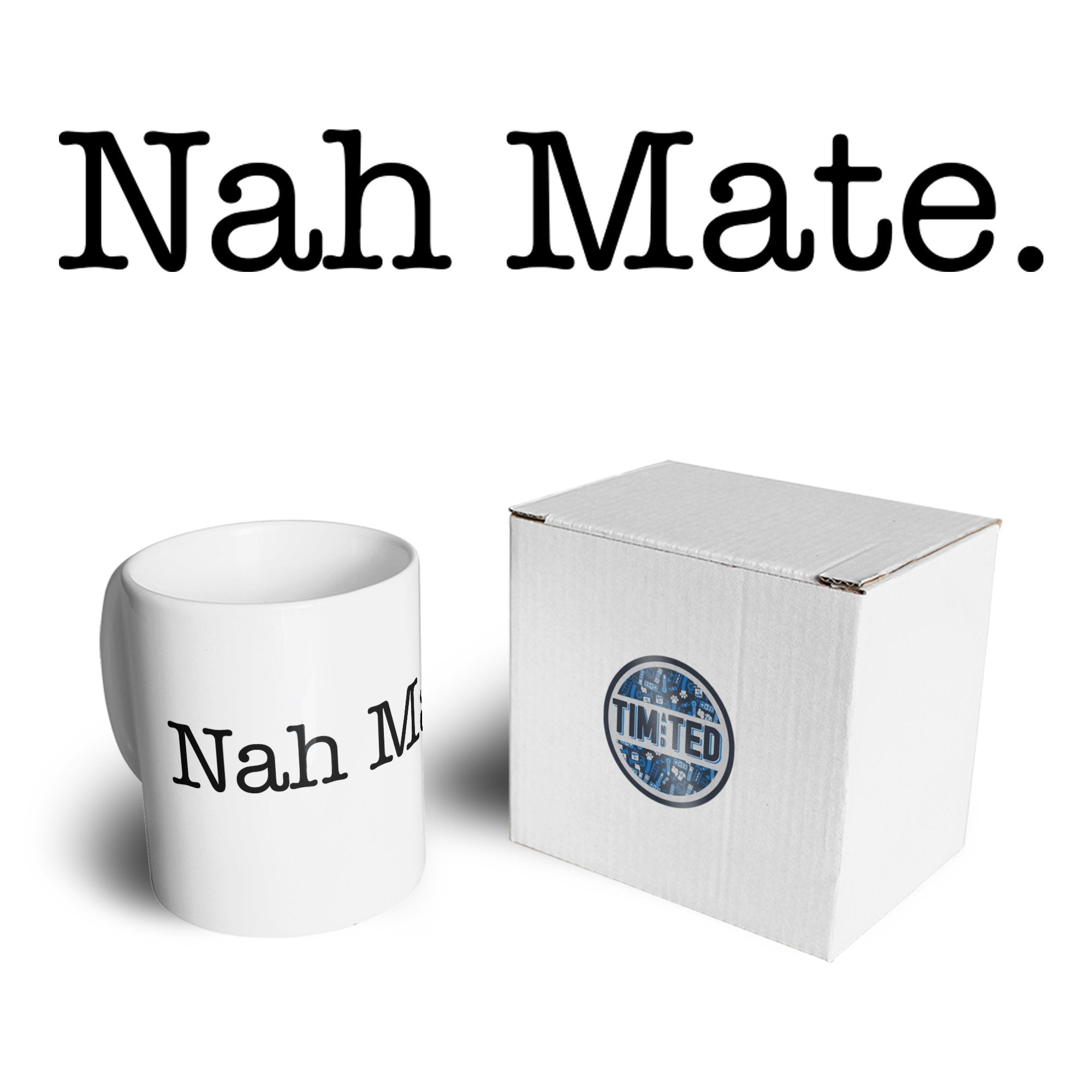 Novelty Sassy Mug Nah Mate Slogan Coffee Tea Cup
