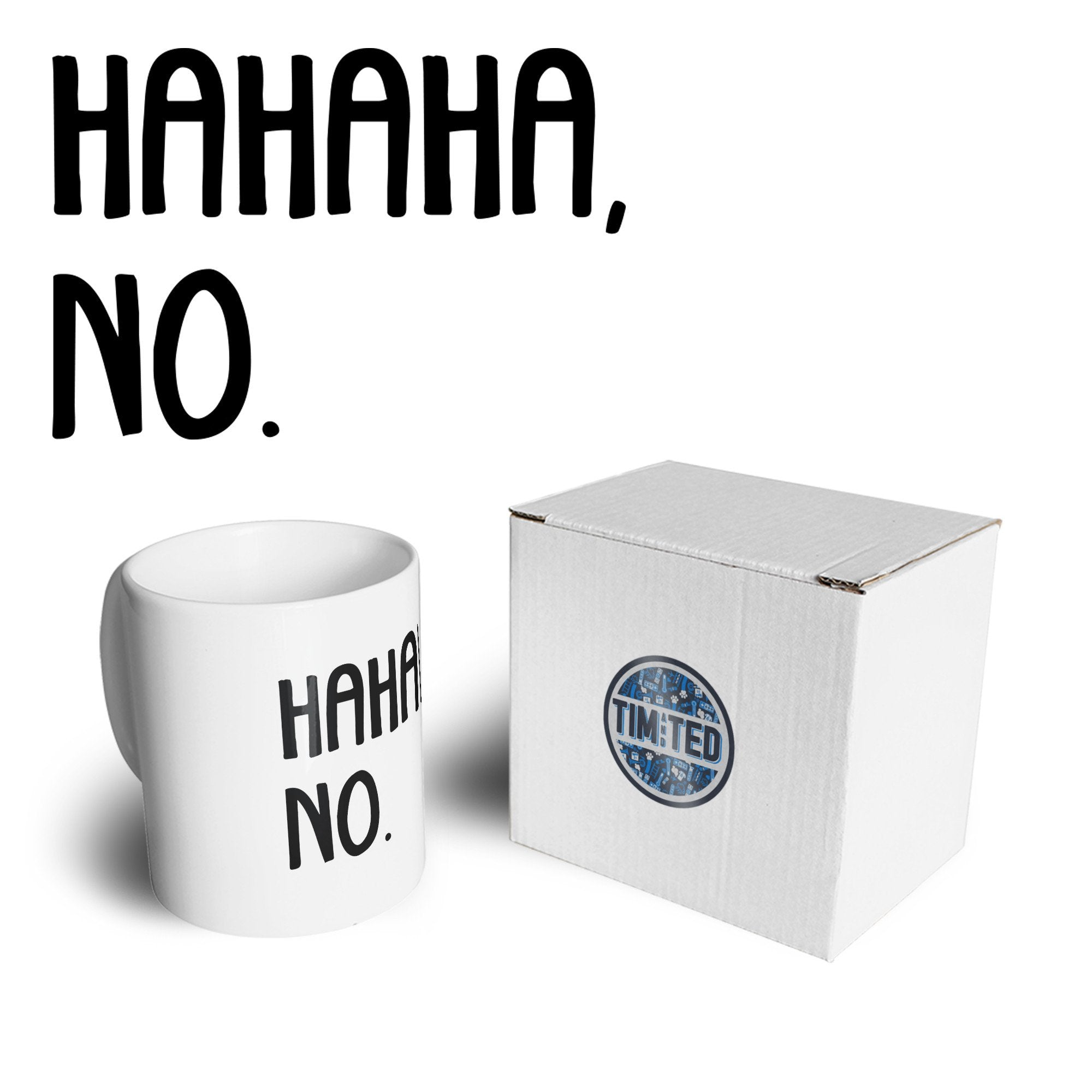 Novelty Teen Mug HAHAHA, No. Sassy Slogan Coffee Tea Cup