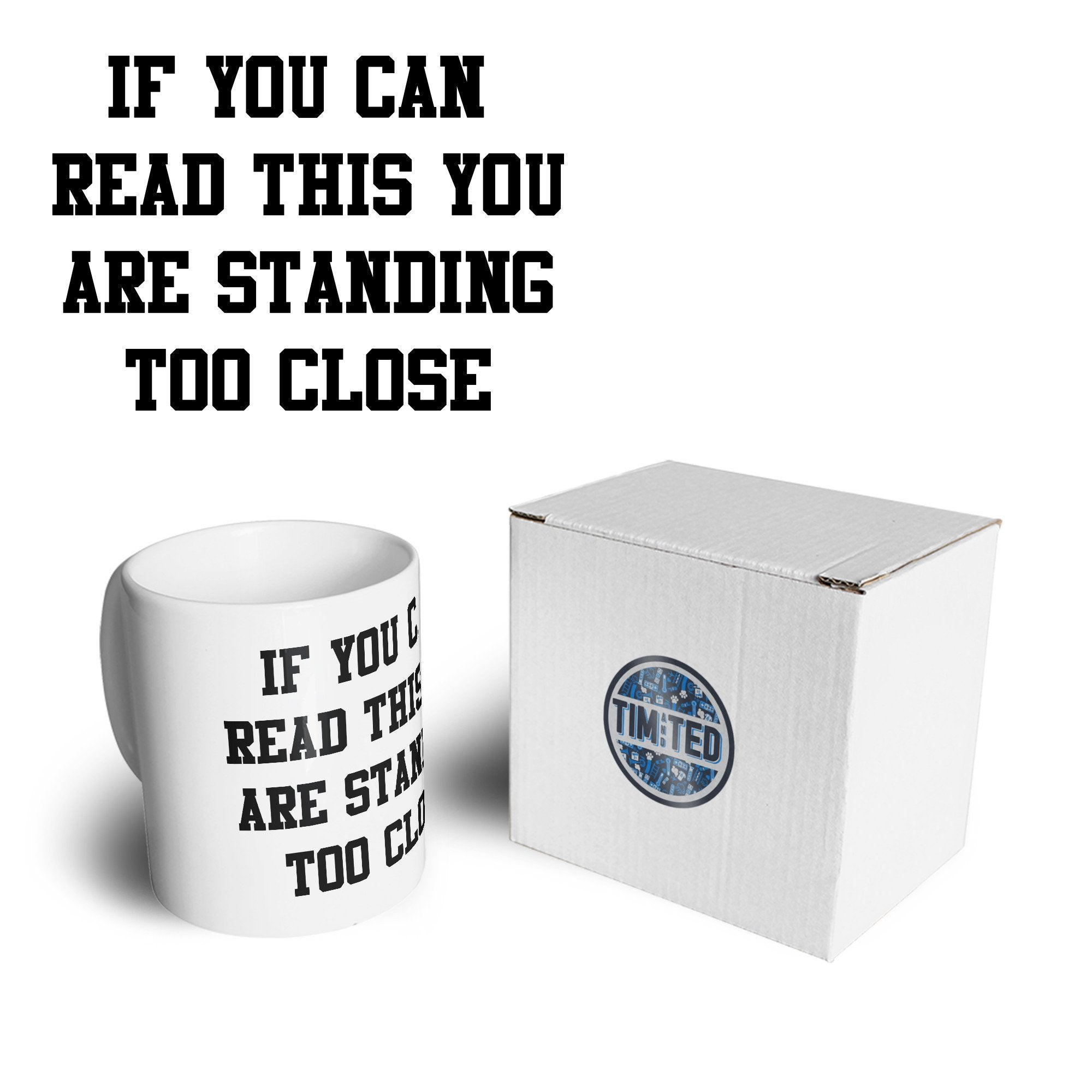 Novelty Mug If You Can Read This You're Too Close Coffee Tea Cup