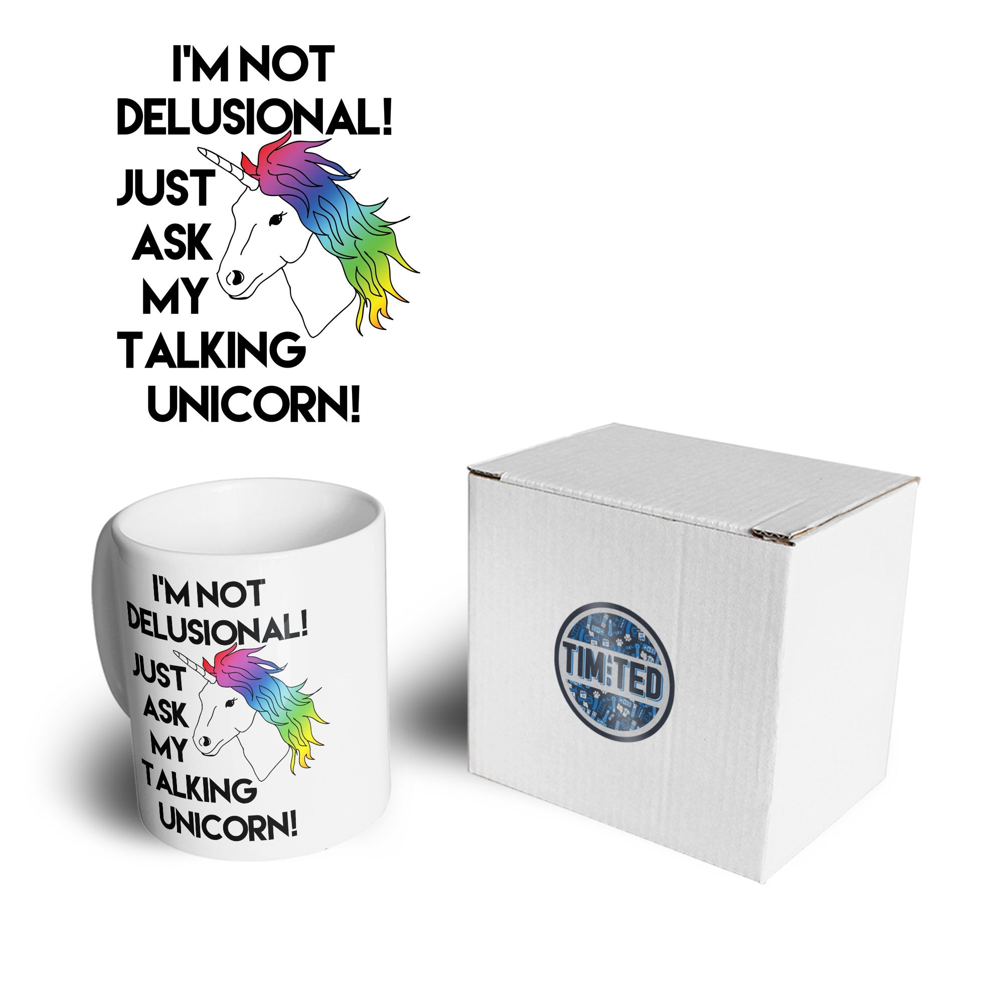 Novelty Mug I'm Not Delusional! Ask My Unicorn! Coffee Tea Cup