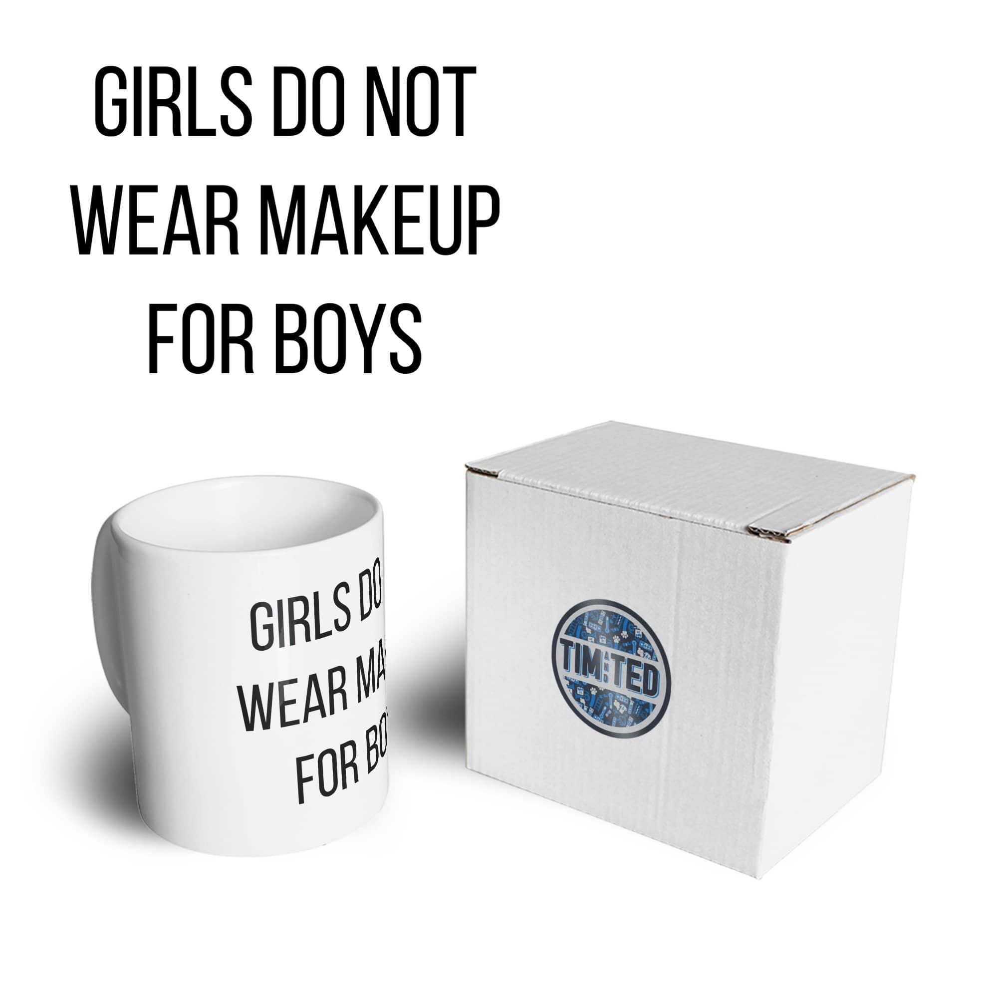Feminist Mug Girls Do Not Wear Makeup For Boys Coffee Tea Cup