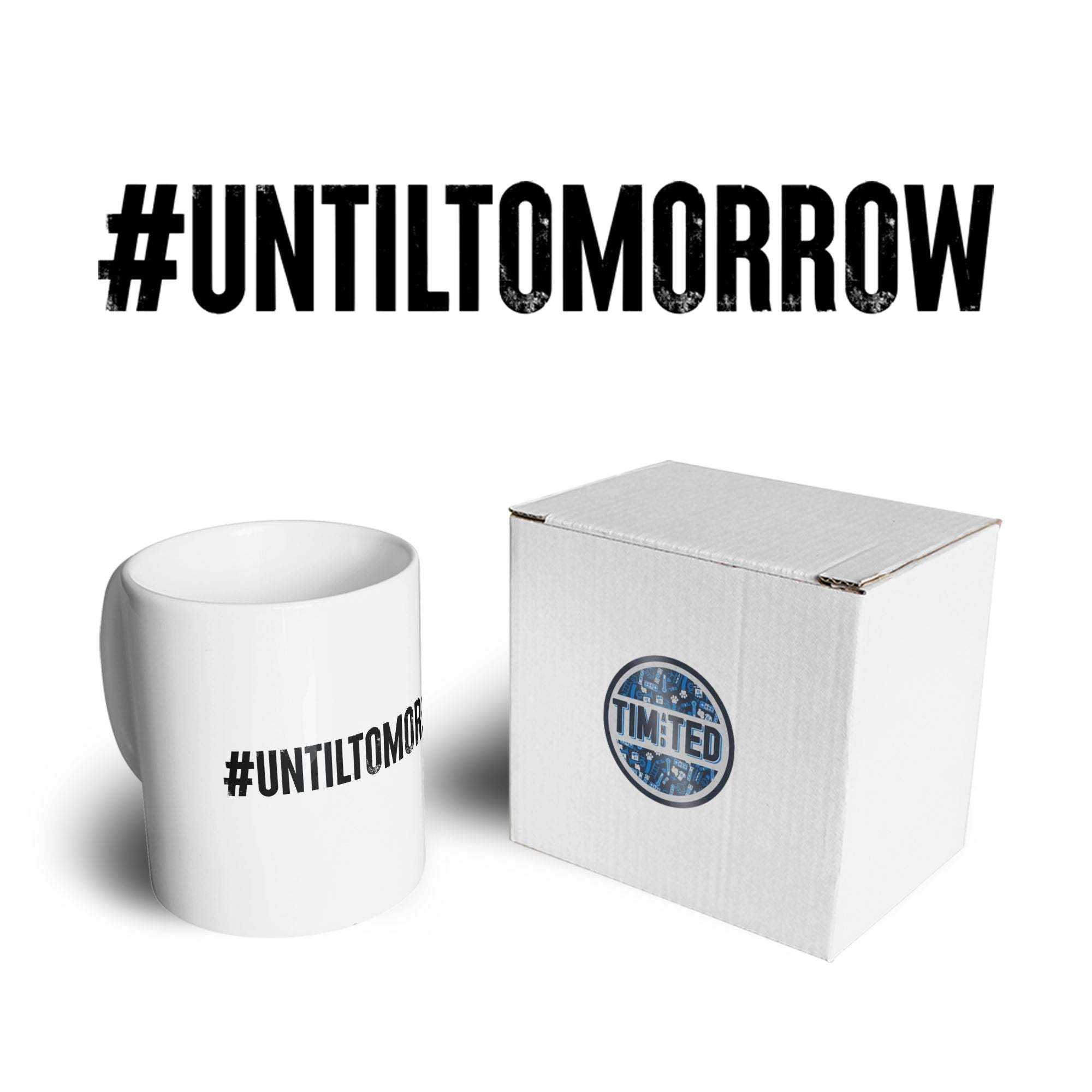 Until Tomorrow Mug #UntilTomorrow Internet Trend Coffee Tea Cup