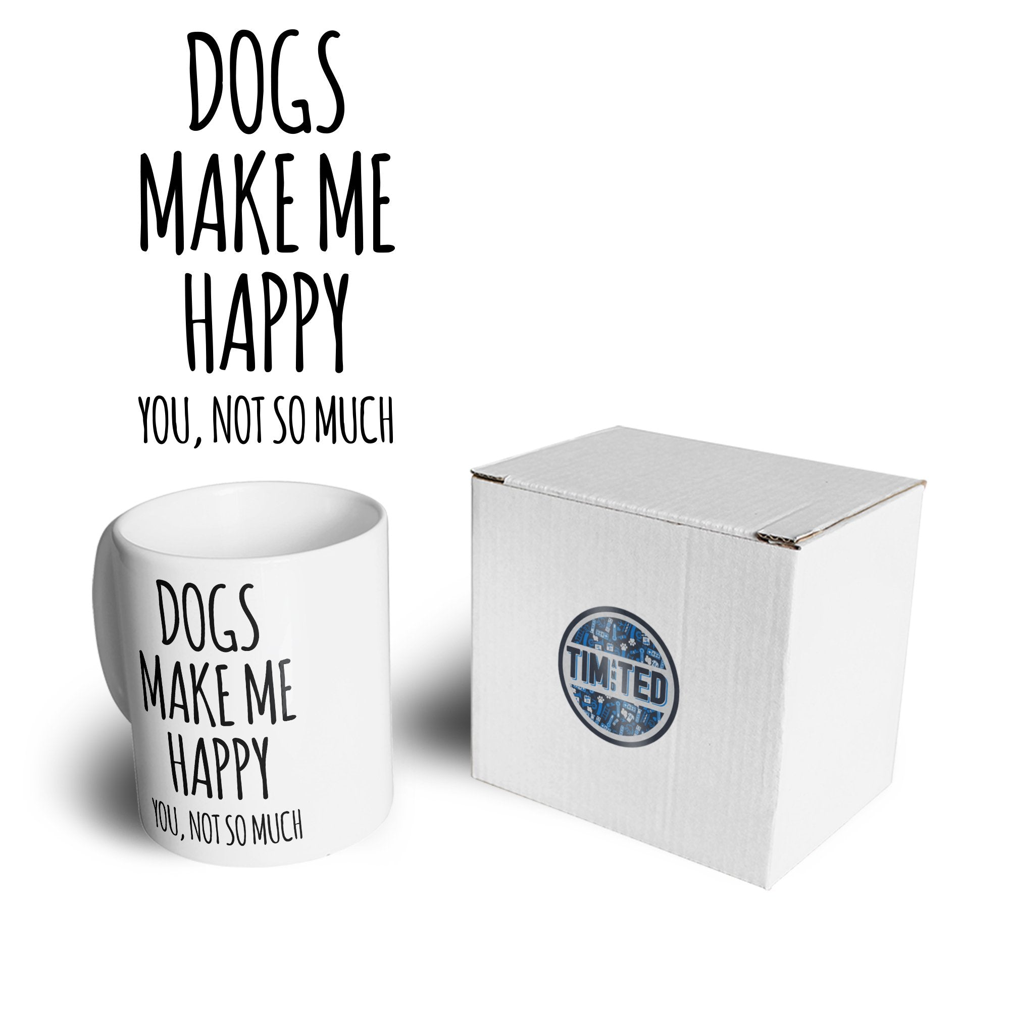 Novelty Mug Dogs Make Me Happy, You, Not So Much Coffee Tea Cup