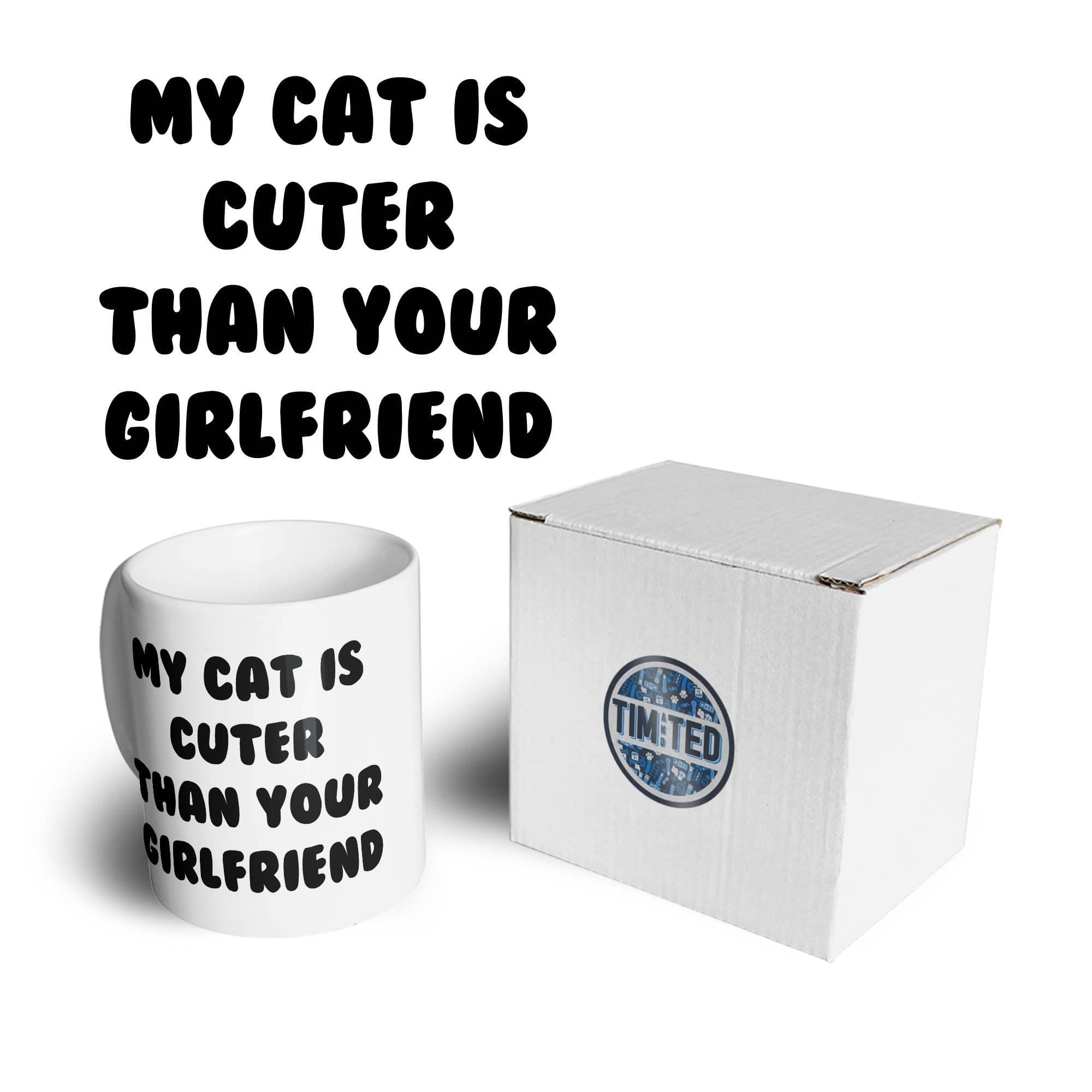 Cats Animals Mug Cat Cuter Than Your Girlfriend Coffee Tea Cup