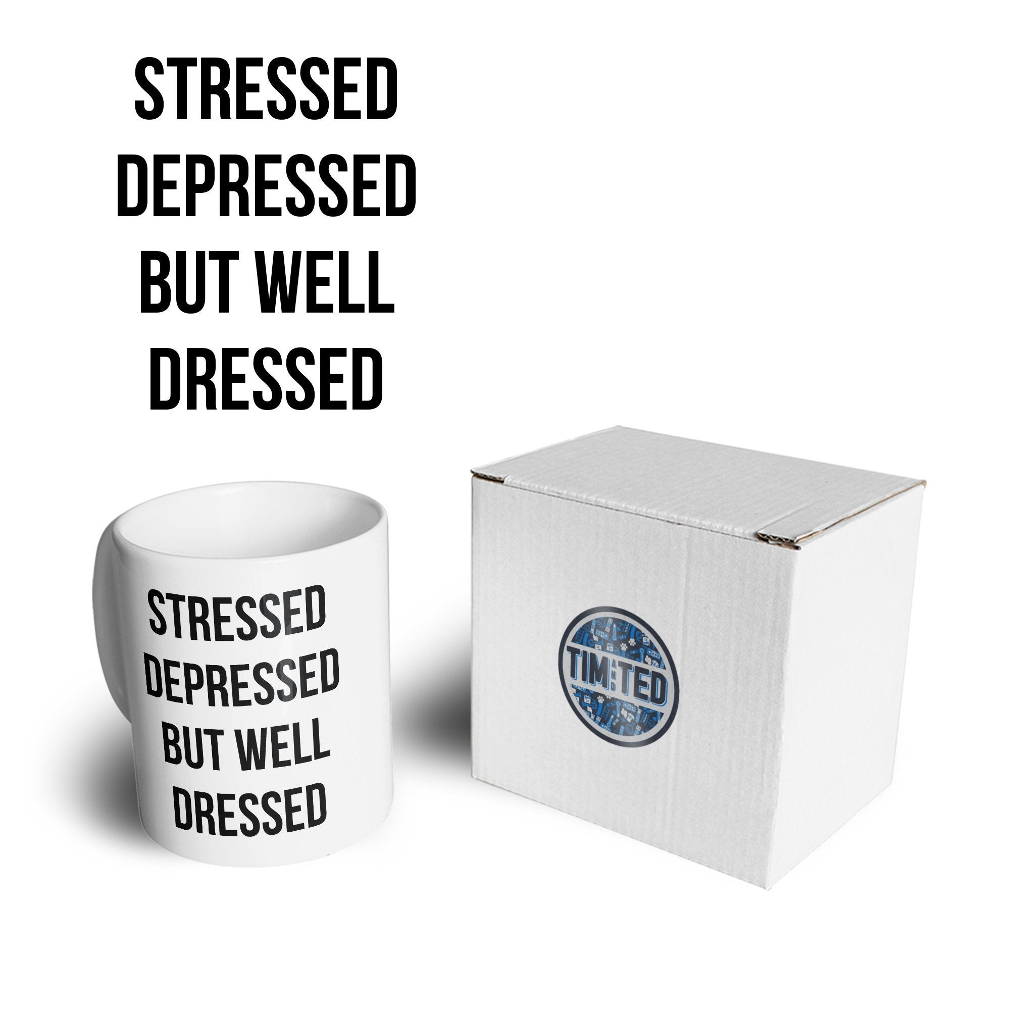 Novelty Mug Stressed, Depressed, But Well Dressed Coffee Tea Cup