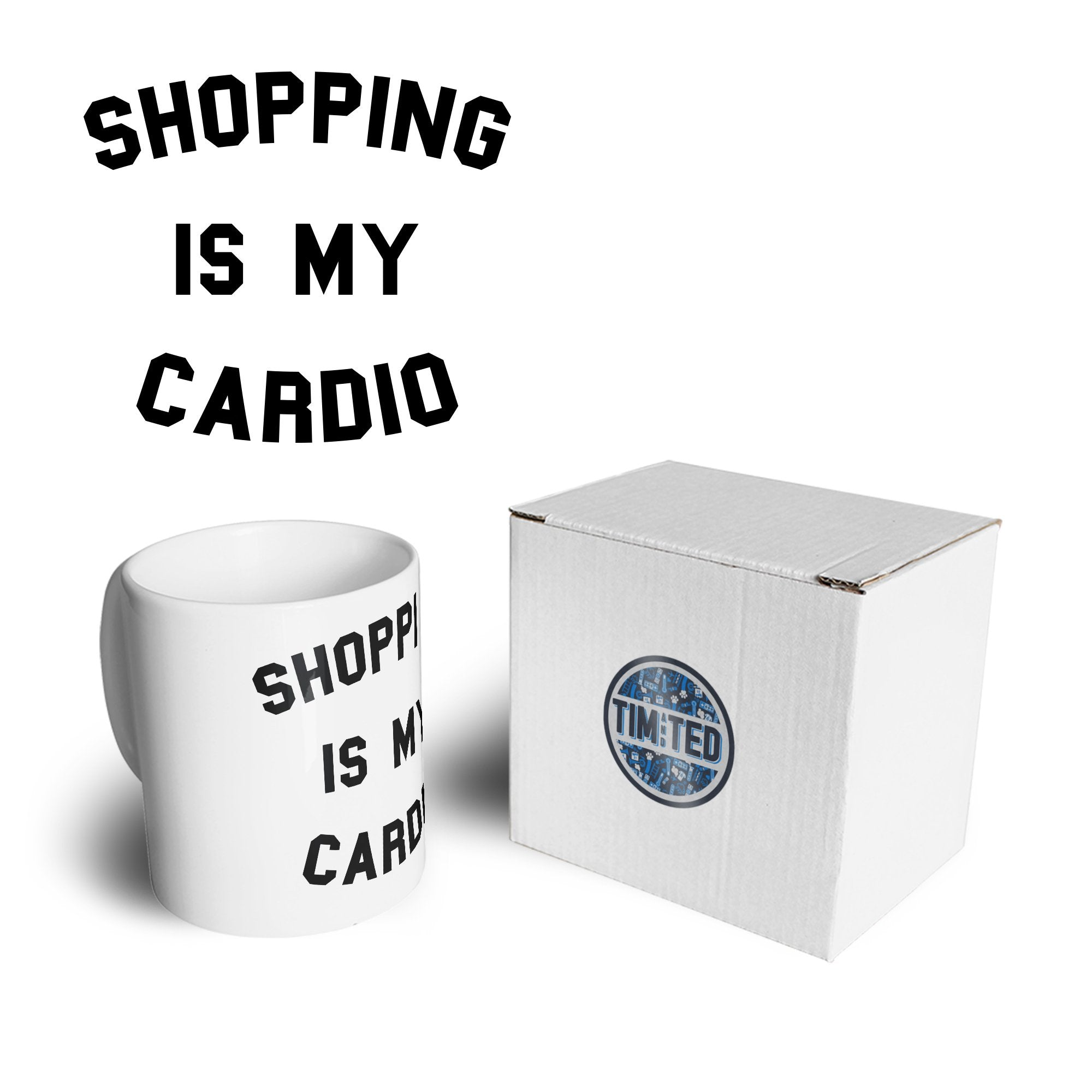 Novelty Mug Shopping Is My Cardio Slogan Coffee Tea Cup
