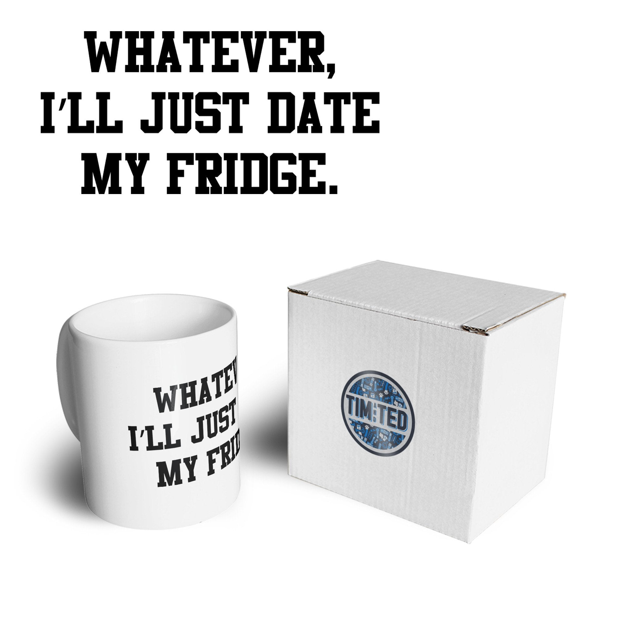 Single Life Joke Mug Whatever I'll Date My Fridge Coffee Tea Cup